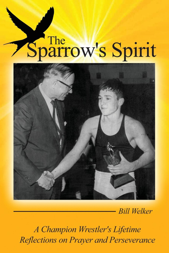 The Sparrow's Spirit: A Champion Wrestler's Lifetime Reflections on Prayer and Perseverance